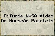 Difunde <b>NASA</b> Video De <b>Huracán Patricia</b>