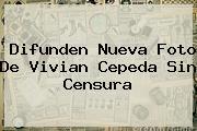 Difunden Nueva Foto De <b>Vivian Cepeda</b> Sin Censura