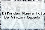 Difunden Nueva Foto De <b>Vivian Cepeda</b>