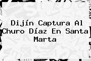 Dijín Captura Al <b>Churo Díaz</b> En Santa Marta