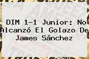 DIM 1-1 <b>Junior</b>: No Alcanzó El Golazo De James Sánchez