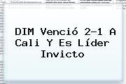 DIM Venció 2-1 A <b>Cali</b> Y Es Líder Invicto