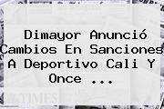 <b>Dimayor</b> Anunció Cambios En Sanciones A Deportivo Cali Y Once <b>...</b>