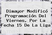 Dimayor Modificó Programación Del Viernes, Por La Fecha 15 De La <b>Liga</b>