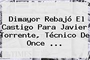 <b>Dimayor</b> Rebajó El Castigo Para Javier Torrente, Técnico De Once <b>...</b>