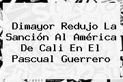 Dimayor Redujo La Sanción Al América De Cali En El Pascual Guerrero