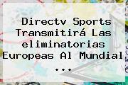Directv Sports Transmitirá Las <b>eliminatorias</b> Europeas Al Mundial ...