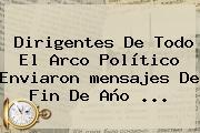 Dirigentes De Todo El Arco Político Enviaron <b>mensajes De Fin De Año</b> <b>...</b>