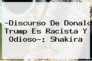 ?Discurso De <b>Donald Trump</b> Es Racista Y Odioso?: Shakira