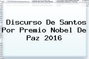 Discurso De Santos Por Premio <b>Nobel De Paz</b> 2016