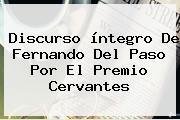 Discurso íntegro De Fernando Del Paso Por El <b>Premio Cervantes</b>
