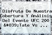 Disfruta De Nuestra Cobertura Y Análisis Del Evento <b>UFC 200</b> &#039;Tate Vs ...