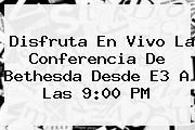 Disfruta En Vivo La Conferencia De Bethesda Desde <b>E3</b> A Las 9:00 PM