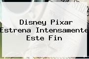 Disney Pixar Estrena <b>Intensamente</b> Este Fin