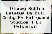 Disney Retira Estatua De <b>Bill Cosby</b> En Hollywood Studios | El Universal