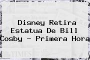 Disney Retira Estatua De <b>Bill Cosby</b> - Primera Hora