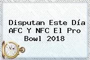 Disputan Este Día AFC Y NFC El <b>Pro Bowl 2018</b>