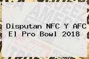 Disputan NFC Y AFC El <b>Pro Bowl 2018</b>