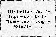 Distribución De Ingresos De La <b>Champions League</b> 2015/16 ...