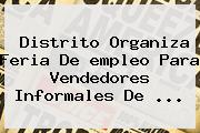 Distrito Organiza Feria De <b>empleo</b> Para Vendedores Informales De <b>...</b>