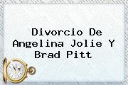 Divorcio De <b>Angelina Jolie</b> Y Brad Pitt