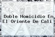<i>Doble Homicidio En El Oriente De Cali</i>