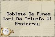 Doblete De <b>Funes Mori</b> Da Triunfo Al Monterrey