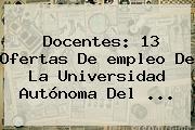Docentes: 13 Ofertas De <b>empleo</b> De La Universidad Autónoma Del <b>...</b>