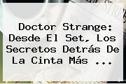 <b>Doctor Strange</b>: Desde El Set, Los Secretos Detrás De La Cinta Más ...
