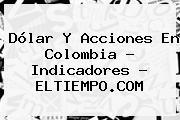 <b>Dólar</b> Y Acciones En Colombia - Indicadores - ELTIEMPO.COM