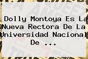 <b>Dolly Montoya</b> Es La Nueva Rectora De La Universidad Nacional De ...
