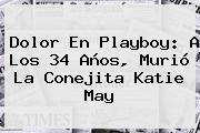 Dolor En Playboy: A Los 34 Años, Murió La Conejita <b>Katie May</b>