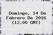 Domingo, <b>14 De Febrero</b> De 2016 (12.00 GMT)