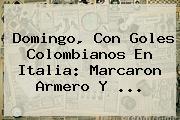 Domingo, Con Goles Colombianos En Italia: Marcaron <b>Armero</b> Y <b>...</b>