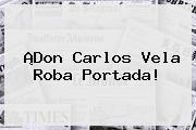 ¡Don <b>Carlos Vela</b> Roba Portada!