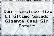 <b>Don Francisco</b> Hizo El último Sábado Gigante Casi Sin Dormir