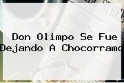 Don <b>Olimpo</b> Se Fue Dejando A Chocorramo