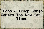 Donald Trump Carga Contra The <b>New York</b> Times