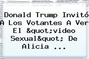Donald Trump Invitó A Los Votantes A Ver El &quot;video Sexual&quot; De <b>Alicia</b> ...