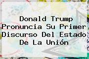 <b>Donald Trump</b> Pronuncia Su Primer Discurso Del Estado De La Unión