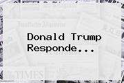 <b>Donald Trump</b> Responde...