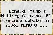 Donald Trump Y Hillary Clinton, El Segundo <b>debate</b> En Vivo: MINUTO ...