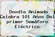Doodle Animado Celebra 101 Años Del <b>primer Semáforo Eléctrico</b>