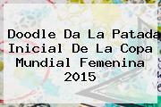 Doodle Da La Patada Inicial De La <b>Copa Mundial Femenina</b> 2015