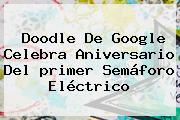 Doodle De Google Celebra Aniversario Del <b>primer Semáforo Eléctrico</b>