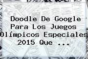 Doodle De Google Para Los <b>Juegos Olímpicos Especiales 2015</b> Que <b>...</b>