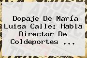 Dopaje De <b>María Luisa Calle</b>: Habla Director De Coldeportes <b>...</b>