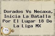 <b>Dorados Vs Necaxa</b>, Inicia La Batalla Por El Lugar 18 De La Liga MX