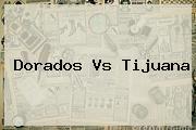 <b>Dorados Vs Tijuana</b>