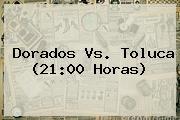 <b>Dorados Vs. Toluca</b> (21:00 Horas)